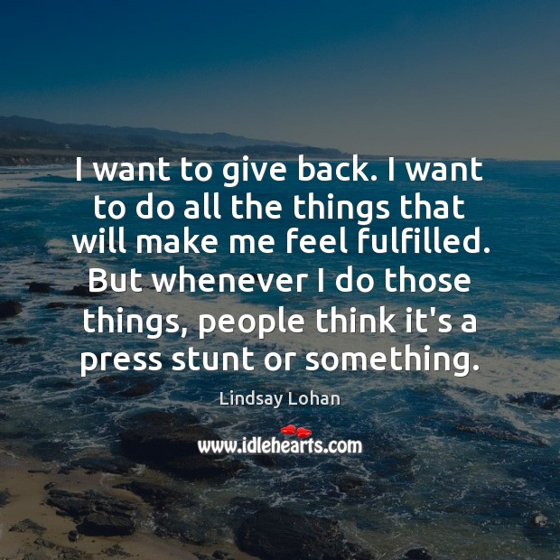 I want to give back. I want to do all the things Lindsay Lohan Picture Quote