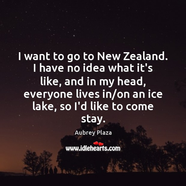 I want to go to New Zealand. I have no idea what Image