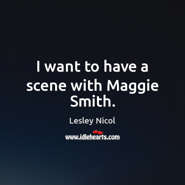 I want to have a scene with Maggie Smith. Image
