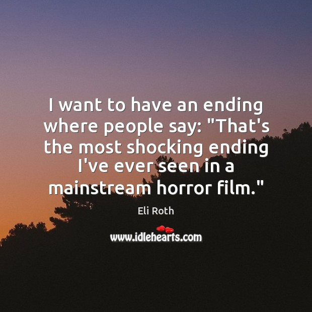 """Image, I want to have an ending where people say: """"That's the most"""