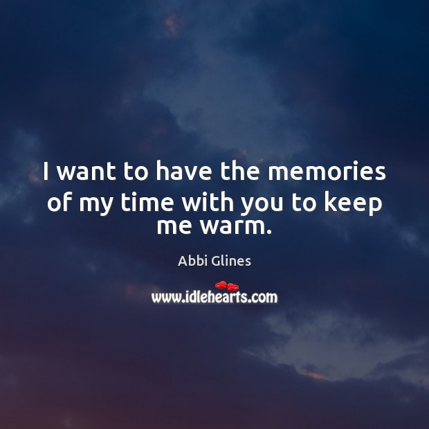 I want to have the memories of my time with you to keep me warm. Image