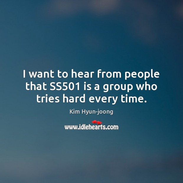 Image, I want to hear from people that SS501 is a group who tries hard every time.