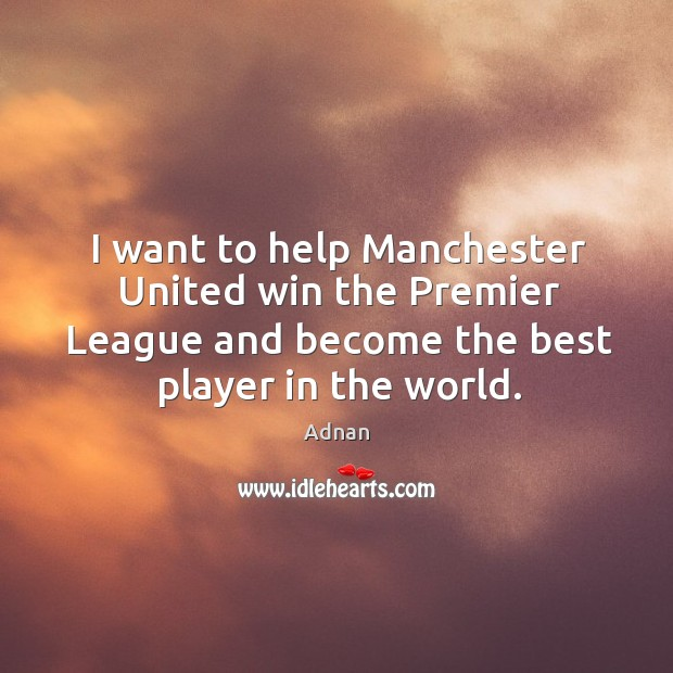 Image, I want to help Manchester United win the Premier League and become
