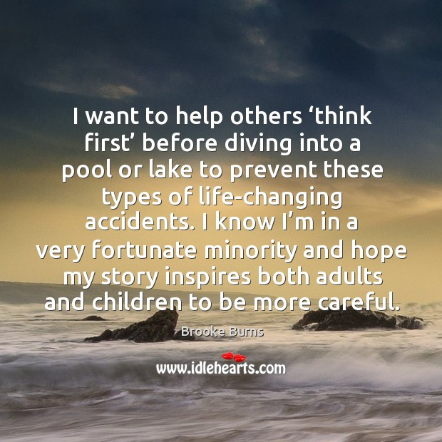 I want to help others 'think first' before diving into a pool or lake to prevent these types Brooke Burns Picture Quote