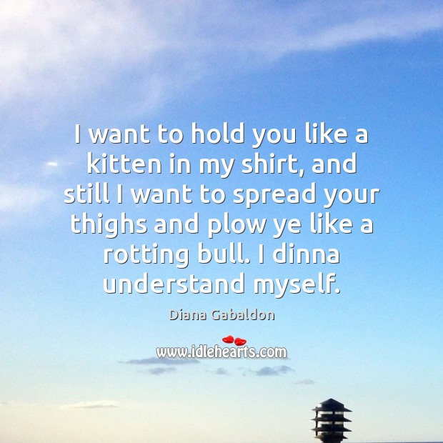 Image, I want to hold you like a kitten in my shirt, and