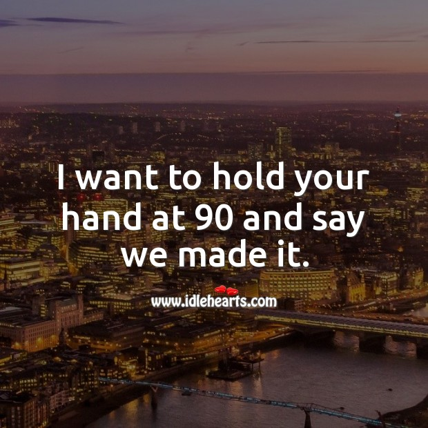 Image, I want to hold your hand at 90 and say we made it.