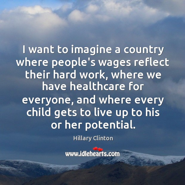I want to imagine a country where people's wages reflect their hard Image