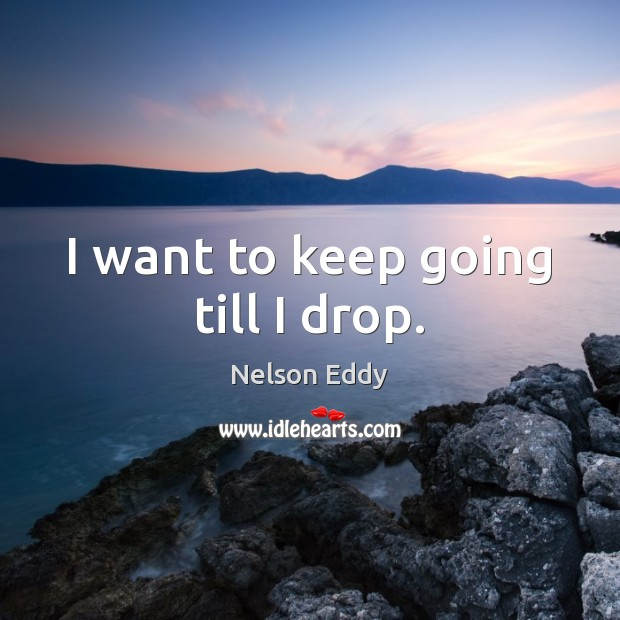 I want to keep going till I drop. Image