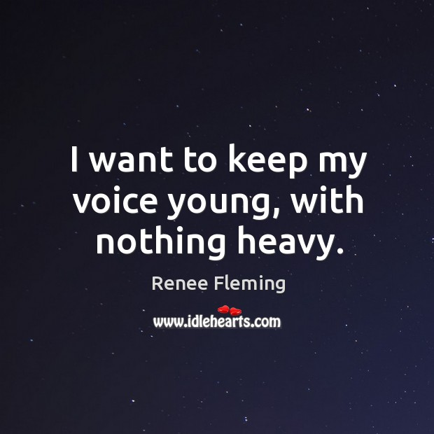 I want to keep my voice young, with nothing heavy. Image