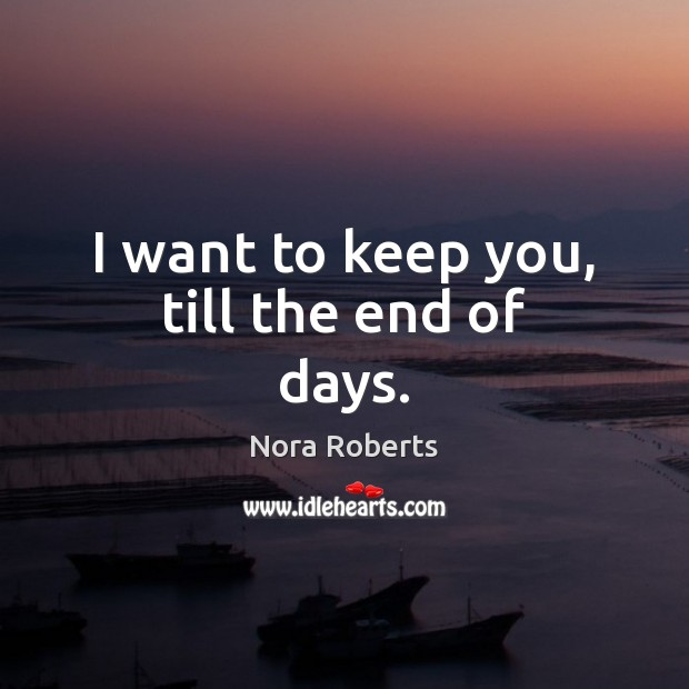 I want to keep you, till the end of days. Image