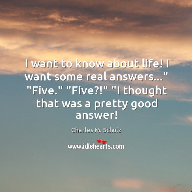 "Image, I want to know about life! I want some real answers…"" ""Five."" """