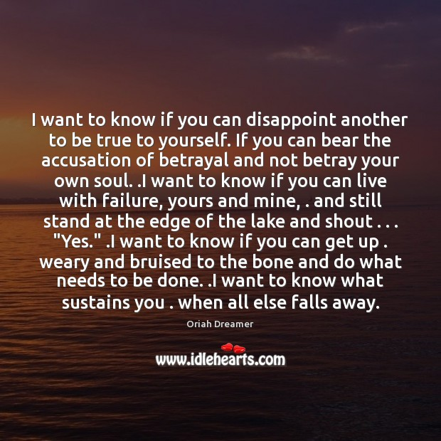 I want to know if you can disappoint another to be true Oriah Dreamer Picture Quote