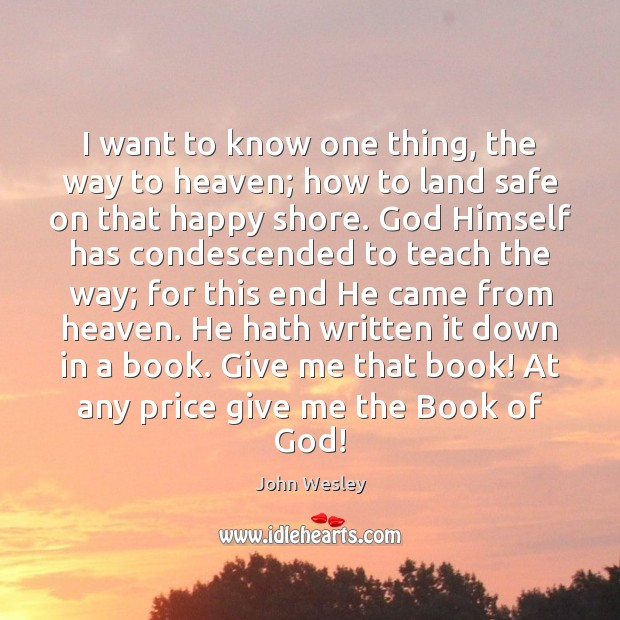 I want to know one thing, the way to heaven; how to John Wesley Picture Quote