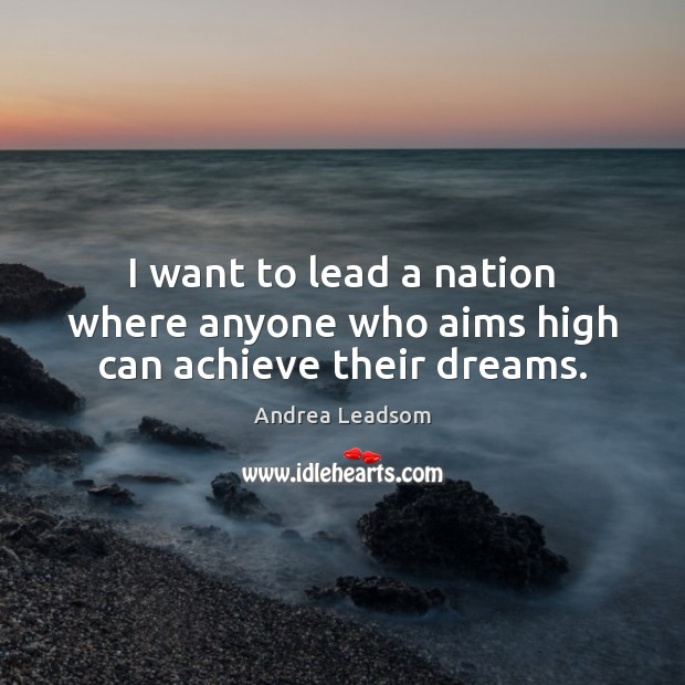 Image, I want to lead a nation where anyone who aims high can achieve their dreams.