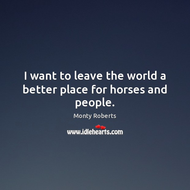 I want to leave the world a better place for horses and people. Image