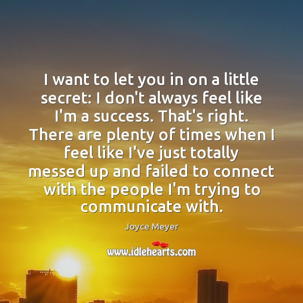 I want to let you in on a little secret: I don't Joyce Meyer Picture Quote