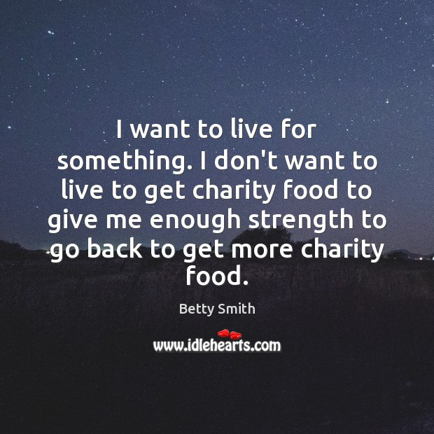 I want to live for something. I don't want to live to Betty Smith Picture Quote
