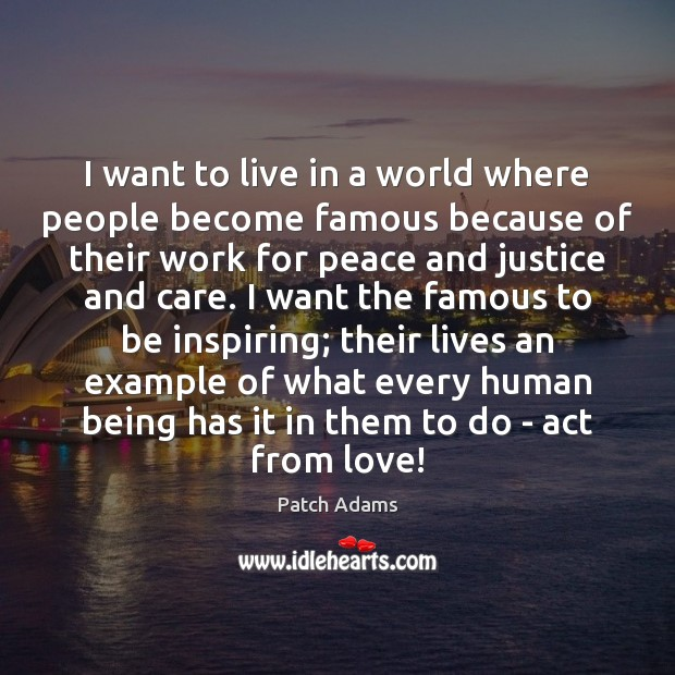 I want to live in a world where people become famous because Image