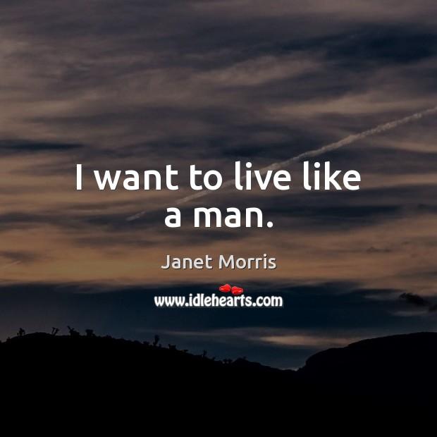 I want to live like a man. Image