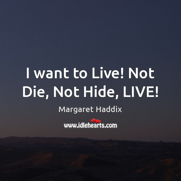 I want to Live! Not Die, Not Hide, LIVE! Image