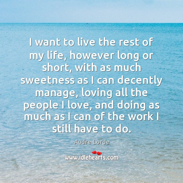 I want to live the rest of my life, however long or Audre Lorde Picture Quote