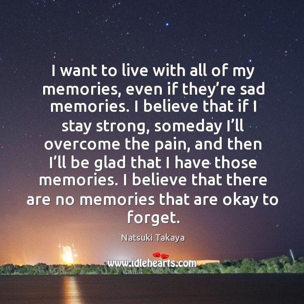 I want to live with all of my memories, even if they' Image