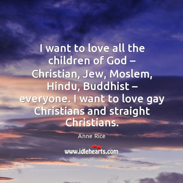 I want to love all the children of God – christian, jew, moslem, hindu Image