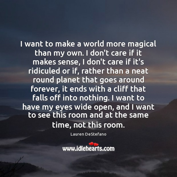 Image, I want to make a world more magical than my own. I
