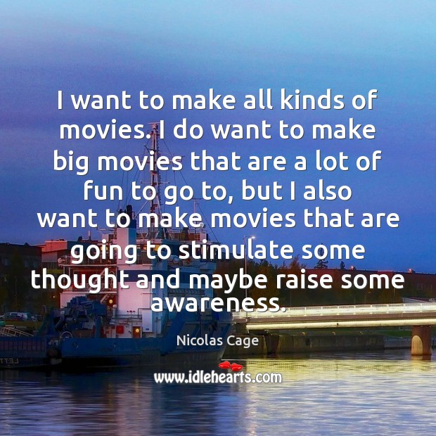 I want to make all kinds of movies. I do want to Image