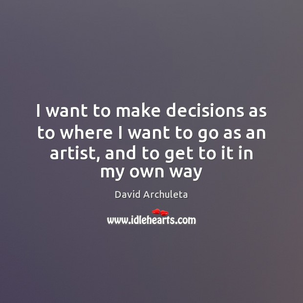 Image, I want to make decisions as to where I want to go