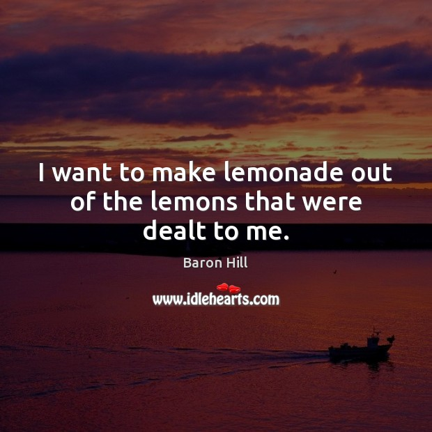 Image, I want to make lemonade out of the lemons that were dealt to me.