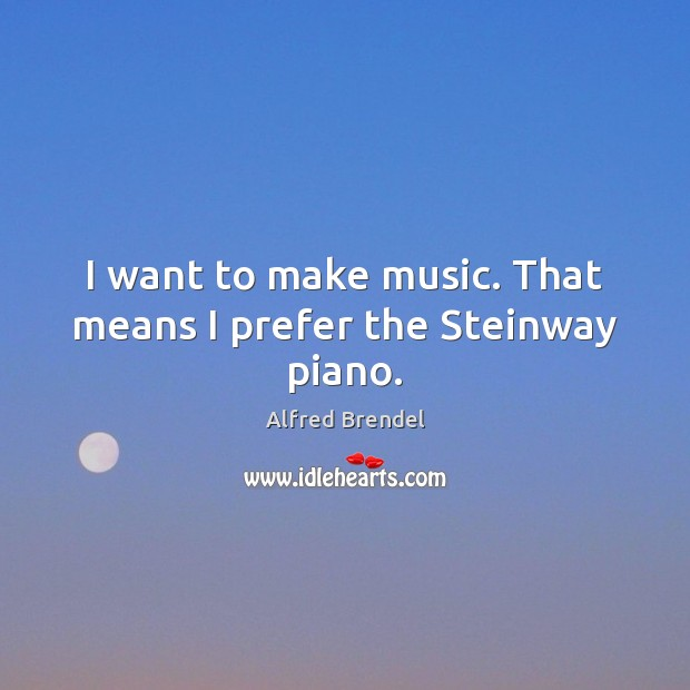 Image, I want to make music. That means I prefer the Steinway piano.