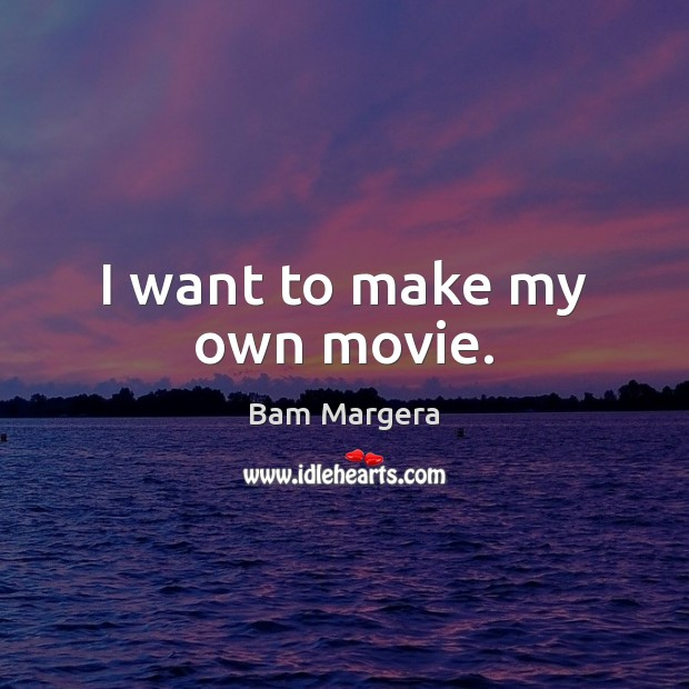 I want to make my own movie. Image