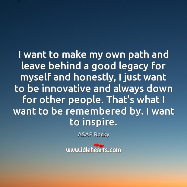 Image, I want to make my own path and leave behind a good