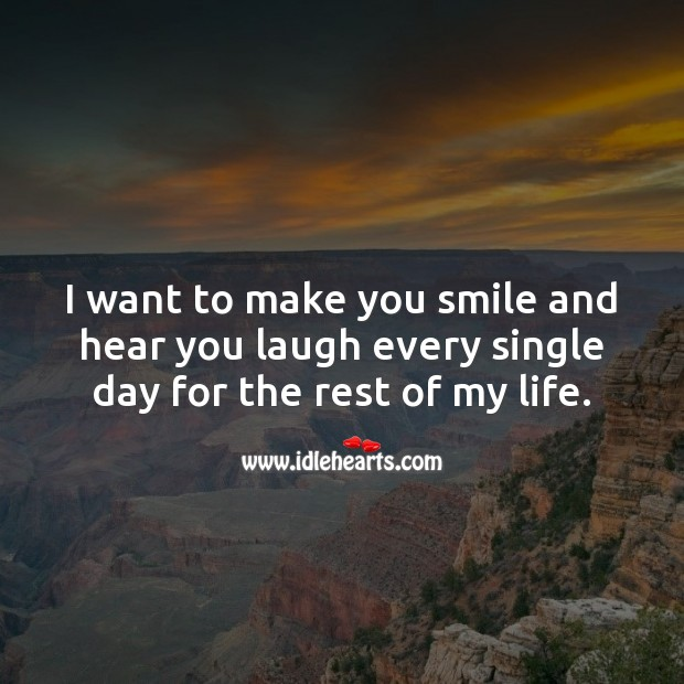 I want to make you smile and hear you laugh every single day Smile Quotes Image
