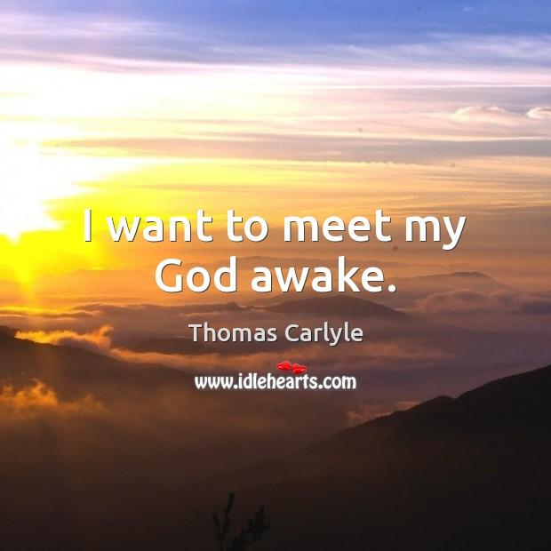 I want to meet my God awake. Image