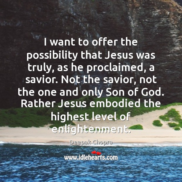 I want to offer the possibility that Jesus was truly, as he Image