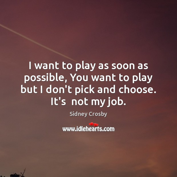 I want to play as soon as possible, You want to play Sidney Crosby Picture Quote