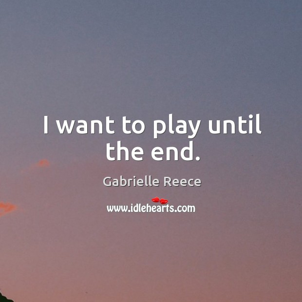 I want to play until the end. Image