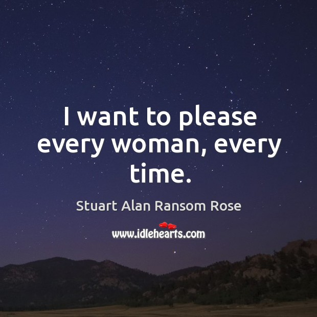 I want to please every woman, every time. Image