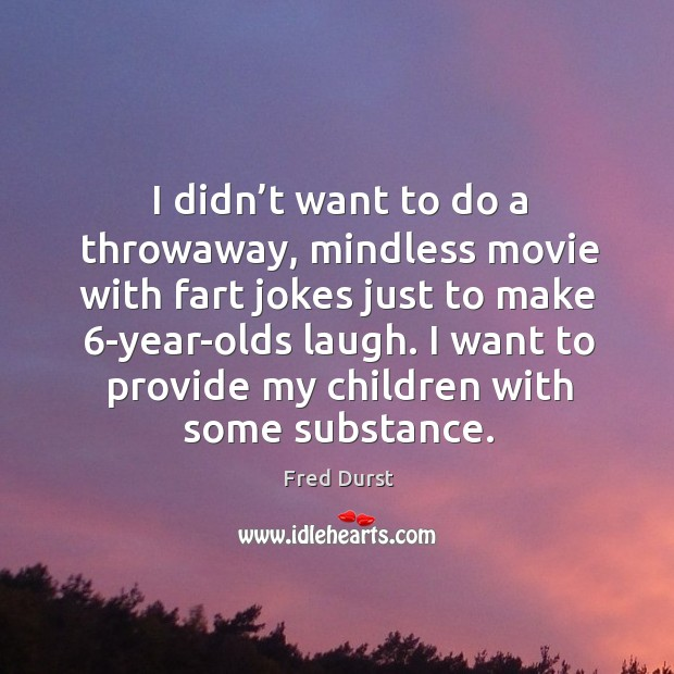 I want to provide my children with some substance. Fred Durst Picture Quote
