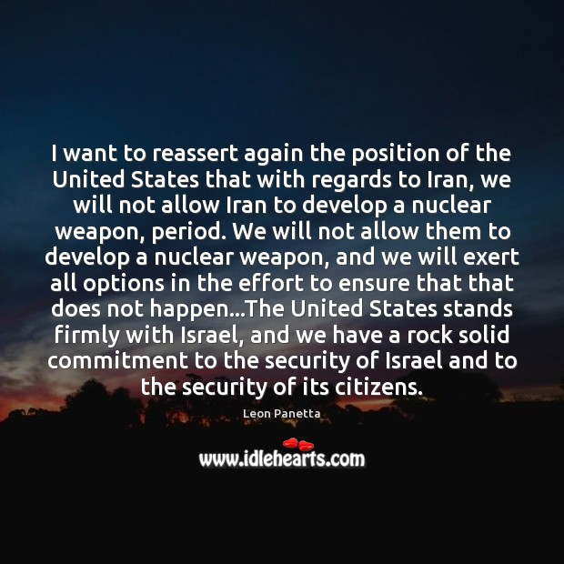 I want to reassert again the position of the United States that Leon Panetta Picture Quote