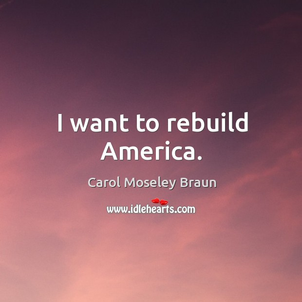I want to rebuild america. Image