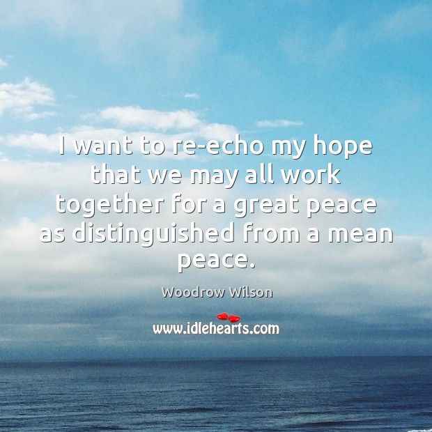 I want to re-echo my hope that we may all work together Image