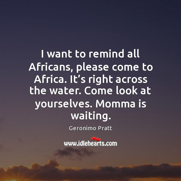 I want to remind all Africans, please come to Africa. It's Image