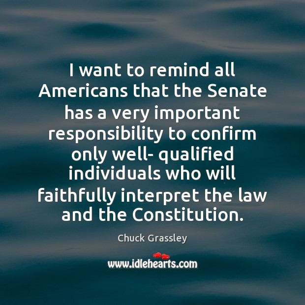 I want to remind all Americans that the Senate has a very Chuck Grassley Picture Quote
