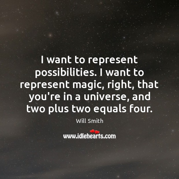 I want to represent possibilities. I want to represent magic, right, that Image