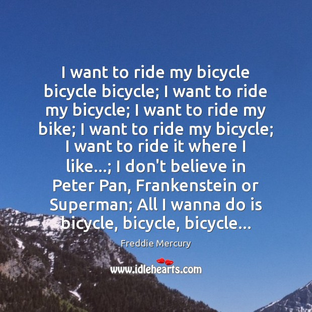 I want to ride my bicycle bicycle bicycle; I want to ride Freddie Mercury Picture Quote