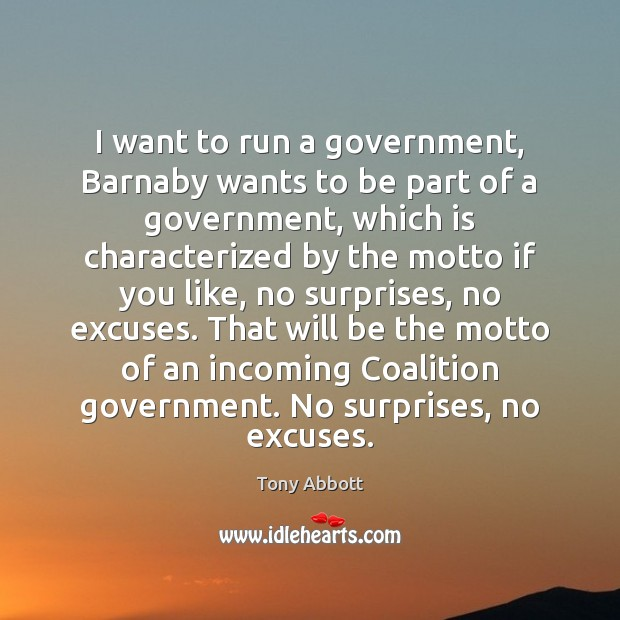 I want to run a government, Barnaby wants to be part of Tony Abbott Picture Quote