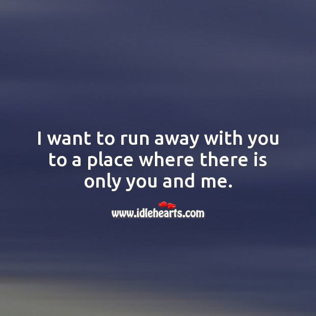 I want to run away with you to a place where there is only you and me. Cute Love Quotes Image